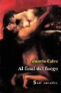 Al Final Del Fuego por Eduardo Calvo