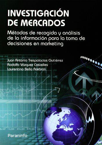 Investigacion De Mercados: Metodos De Recogida Y Analisis De La I Nformacion Para La Toma De Decisiones En Marketing por Trespalacios Gratis