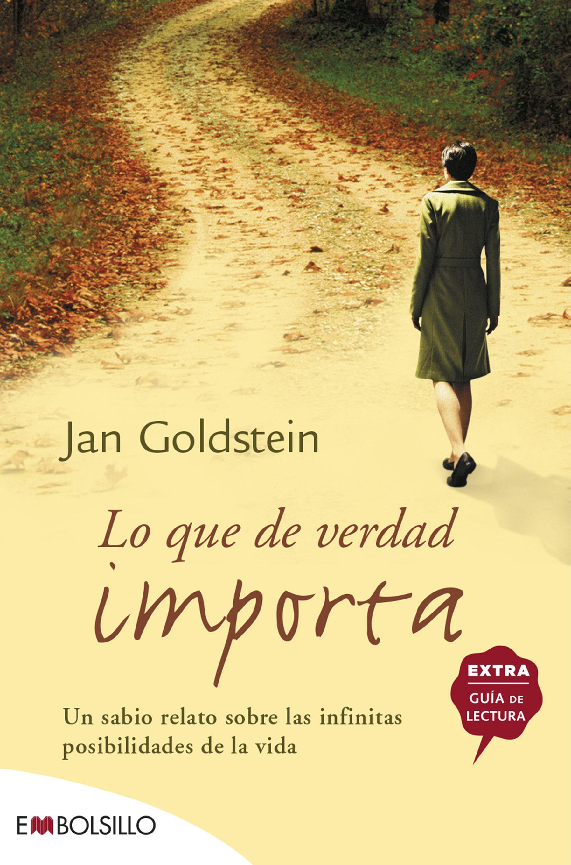 Lo Que De Verdad Importa: Un Sabio Relato Sobre Las Infinistas Po Sibilidades De La Vida por Jan Goldstein
