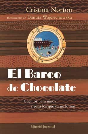 El Barco De Chocolate. Cuentos Para Niños Y Para Los Que Ya No Lo Son por Cristina Norton