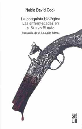 La Conquista Biologica: Las Enfermedades En El Nuevo Mundo por Noble David Cook epub