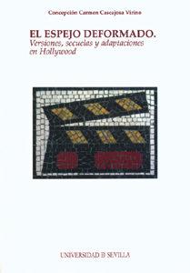 El Espejo Deformado: Versiones, Secuelas Y Adaptaciones En Hollyw Ood por Concepcion Cascajosa Virino