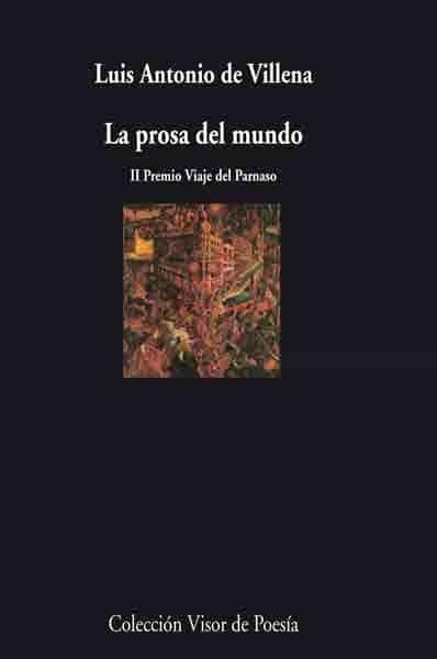 La Prosa Del Mundo por Luis Antonio De Villena