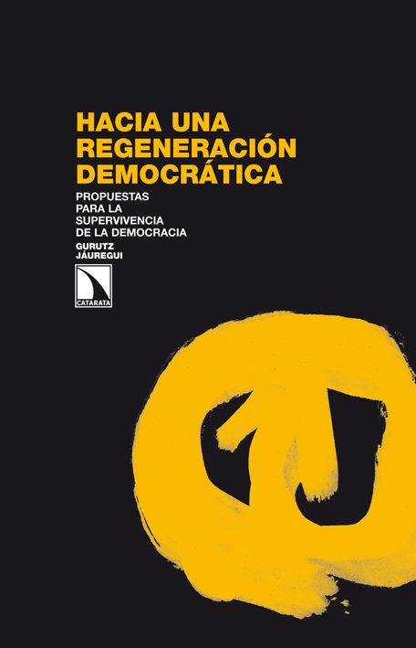 Hacia Una Regeneración Democrática por Gurutz Jauregui