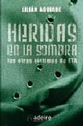 Heridas En La Sombra: Las Otras Victimas De Eta por Lilian Aguirre