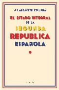 El Estado Integral De La 2ª Republica Española por J.e Albacete Excurra