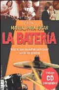 Manual Para Tocar La Bateria: Todo Lo Que Necesitas Para Tocar Co Mo Los Grandes (incluye Cd) por Eric Starr