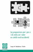 Les Preposicions Per I Per A I Els Verbs Ser I Estar por Josep M Boladeras epub