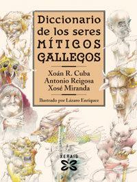 Diccionario De Los Seres Miticos Gallegos por Antonio Reigosa;                                                                                    Xose Miranda;                                                                                    Xoan R. Cuba
