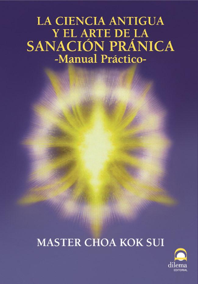 La Ciencia Antigua Y El Arte De La Sanacion Pranica Manual Pract
