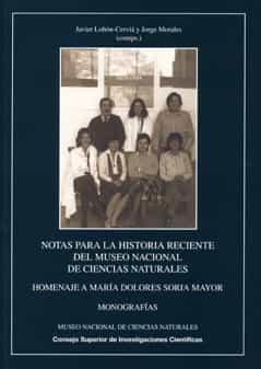 Notas Para La Historia Reciente Del Museo Nacional De Ciencias Na Turales: Homenaje A Maria Dolores Soria Mayor por Javier Lobon-cervia