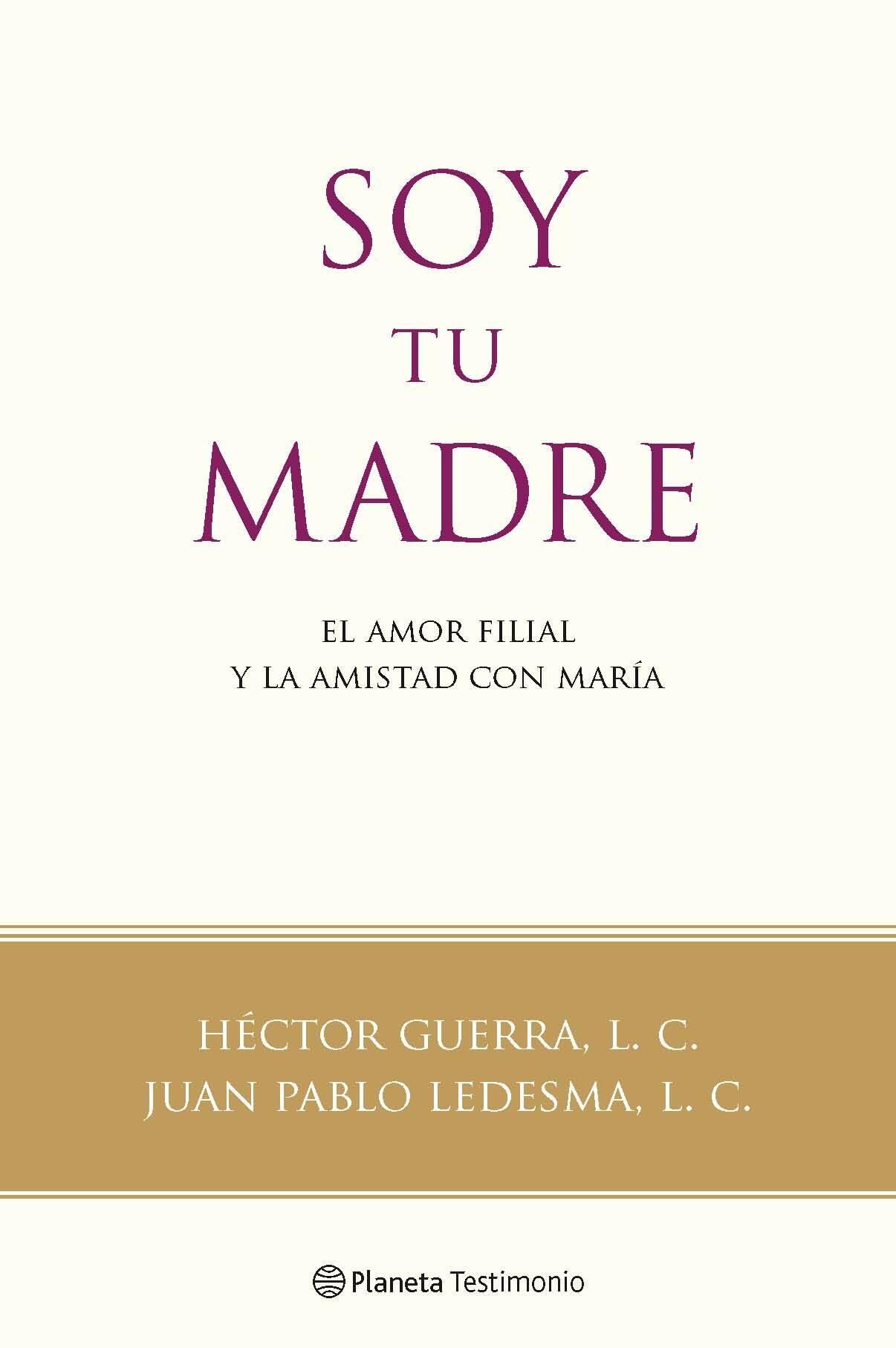Soy Tu Madre: El Amor Filial Y La Amistad Con Maria por Juan Pablo Ledesma;                                                                                    Hector Guerra epub