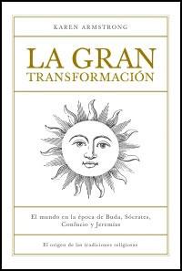 La Gran Transformacion: El Mundo En La Epoca De Buda, Socrates, C Onfucio Y Jeremias por Karen Armstrong Gratis