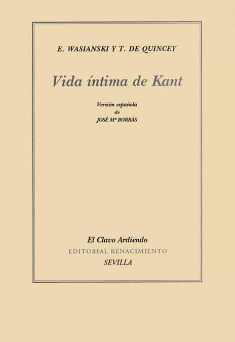 Vida Intima De Kant por Thomas De Quincey;                                                                                    E. Wasianski