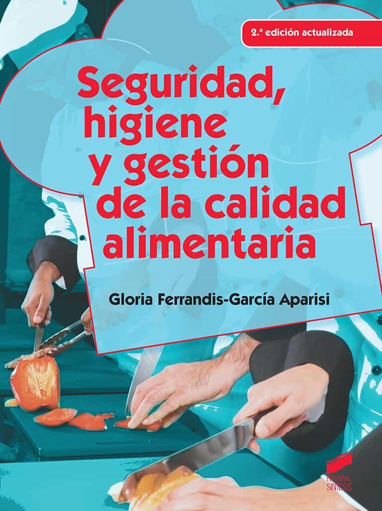 Seguridad, Higiene Y Gestion De La Calidad Alimentaria por Gloria Ferrandis-garcia Aparisi