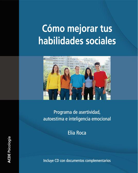 Como Mejorar Tus Habilidades Sociales: Programa De Asertividad, A Utoestima E Inteligencia Emocional (4ª Ed.revisada) por Elia Roca Villanueva epub