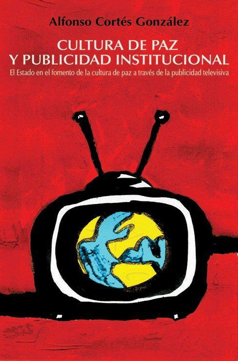 El Estado En El Fomento De La Cultura De Paz A Traves De La Publi Cidad Televisiva por Alfonso Cortes Gonzalez epub