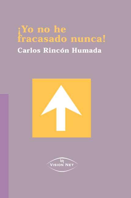 ¡yo No He Fracasado Nunca¡ por Carlos Rincon Humada epub