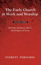 El libro de The early church at work and worship - volume 3 autor EVERETT FERGUSON DOC!