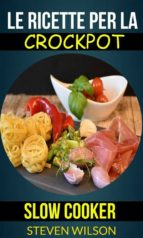 le ricette per la crockpot (slow cooker) (ebook)-9781507165102