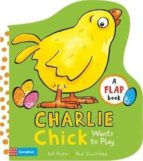 charlie chick wants to play ant parker 9781509829002