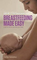 breastfeeding made easy: a gift for life for you and your baby carlos gonzalez 9781780660202