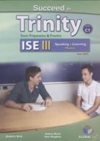 Succeed in trinity ise iii (c1) listening & speaking self-study edition (student s book, self study guide including answers & mp3 par Vv.Aa.