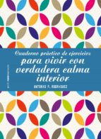 cuaderno practico de ejercicios para vivir con verdadera calma interior-antonio f. rodriguez-9788408196402