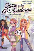 sara y las goleadoras 1. creando equipo-laura gallego-laia lopez-9788408202202