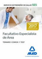 FACULTATIVO ESPECIALISTA DE AREA DEL SERVICIO EXTREMEÑO DE SALUD (SES): TEMARIO COMUN Y TEST