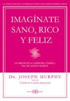 imagínate sano, rico y feliz-joseph murphy-9788415292302