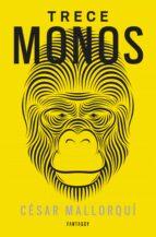 trece monos cesar mallorqui 9788415831402