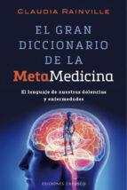 el gran diccionario de la metamedicina: el lenguaje de nuestras dolencias y enfermedades claudia rainville 9788416192502