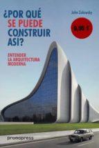 entender la arquitectura moderna: ¿por que se puede construir asi ? john zukowsky 9788416851102