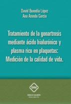 tratamiento de la gonartrosis mediante acedo hialuronico y plasma rico en plaquetas. medicion de la calidad de vida david buendia lopez 9788417010102