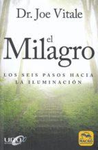 el milagro: los seis pasos hacia la iluminacion joe vitale 9788417080402