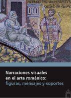 narraciones visuales en el arte romanico: figuras, mensajes y soportes-pedro luis huerta huerta-9788417158002