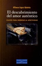 el descubrimiento del amor autentico-alfonso lopez quintas-9788422015802