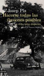 hacerse todas las ilusiones posibles y otras notas dispersas-josep pla-9788423353002
