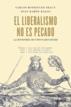 el liberalismo no es pecado: la economia en cinco lecciones-carlos rodriguez braun-joseph de maistre-juan ramon rallo-9788423428502
