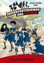 superjusticieros del futbol 1: la isla de los superheroes victor koppa 9788424660802