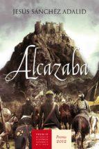 alcazaba (premio de novela historica alfonso x el sabio 2012)-jesus sanchez adalid-9788427025202