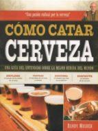 como catar cerveza: una guia del entendido sobre la mejor bebida del mundo randy mosher 9788428216302