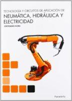 tecnología y circuitos de aplicación de neumática hidraúlica y el ectricidad-jose roldan viloria-9788428333702