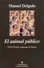 el animal publico: hacia una antropologia de los espacios urbanos manuel delgado 9788433905802