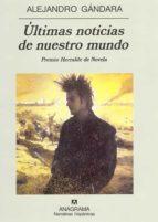 ultimas noticias de nuestro mundo (premio herralde de novela 2001)-alejandro gandara-9788433924902