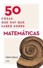 50 cosas que hay que saber sobre matemáticas (ebook)-tony crilly-9788434413702