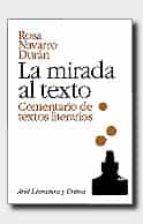 la mirada al texto: comentario de texto literario rosa navarro duran 9788434425002