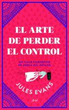 el arte de perder el control: un viaje filosofico en busca del extasis-jules evans-9788434427402