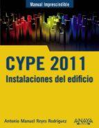 cype 2011: instalaciones del edificio y cumplimiento del cte antonio manuel reyes rodriguez 9788441528802
